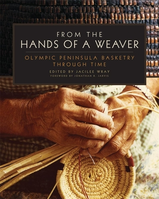 From the Hands of a Weaver: Olympic Peninsula Basketry Through Time Cover Image