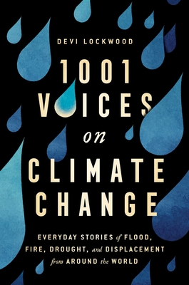 1,001 Voices on Climate Change: Everyday Stories of Flood, Fire, Drought, and Displacement from Around the World