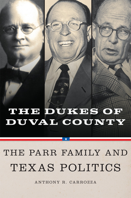 Dukes of Duval County: The Parr Family and Texas Politics Cover Image