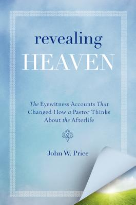 Revealing Heaven: The Eyewitness Accounts That Changed How a Pastor Thinks about the Afterlife Cover Image