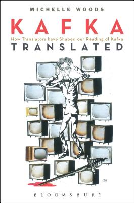 Kafka Translated: How Translators Have Shaped Our Reading of Kafka Cover Image