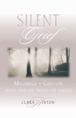 Silent Grief: Miscarriage-Finding Your Way Through the Darkness Cover Image