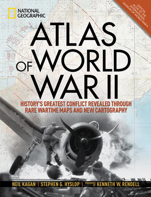 Atlas of World War II: History's Greatest Conflict Revealed Through Rare Wartime Maps and New Cartography Cover Image