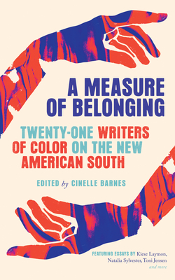 A Measure of Belonging: Twenty-One Writers of Color on the New American South Cover Image