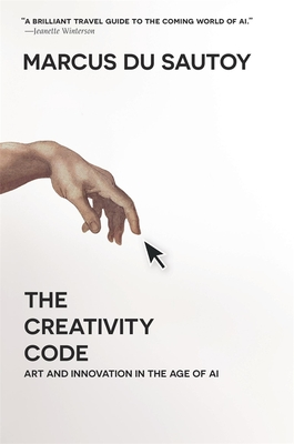 The Creativity Code: Art and Innovation in the Age of AI Cover Image