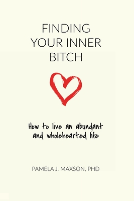Finding Your Inner Bitch: How to live an abundant and wholehearted life Cover Image