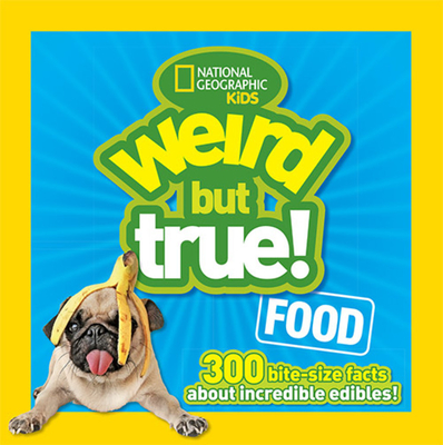 Weird But True Food: 300 Bite-size Facts About Incredible Edibles Cover Image