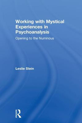 Working with Mystical Experiences in Psychoanalysis: Opening to the Numinous Cover Image