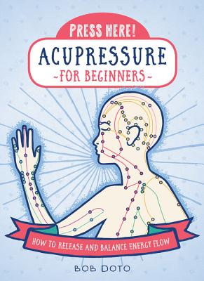 Press Here! Acupressure for Beginners: How to Release and Balance Energy Flow Cover Image