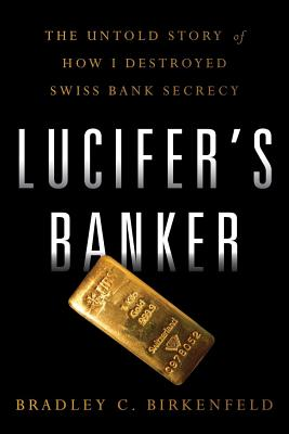 Lucifer's Banker: The Untold Story of How I Destroyed Swiss Bank Secrecy Cover Image