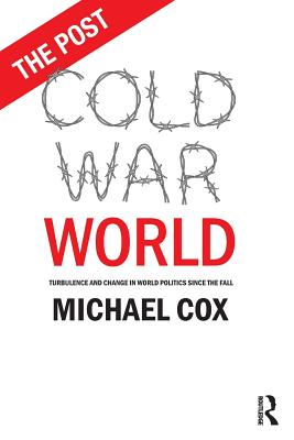 The Post Cold War World: Turbulence and Change in World Politics Since the Fall Cover Image