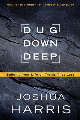Dug Down Deep: Building Your Life on Truths That Last Cover Image