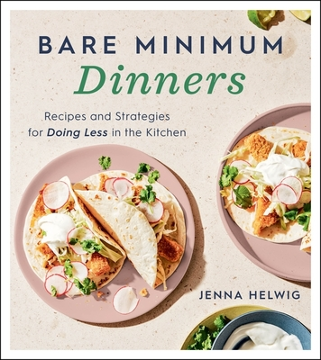 Bare Minimum Dinners: Recipes and Strategies for Doing Less in the Kitchen Cover Image