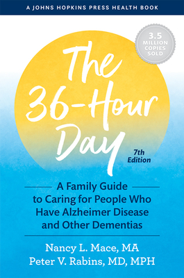The 36-Hour Day: A Family Guide to Caring for People Who Have Alzheimer Disease and Other Dementias (Johns Hopkins Press Health Books) Cover Image