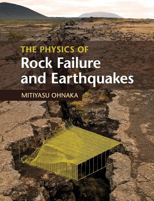 The Physics of Rock Failure and Earthquakes Cover Image