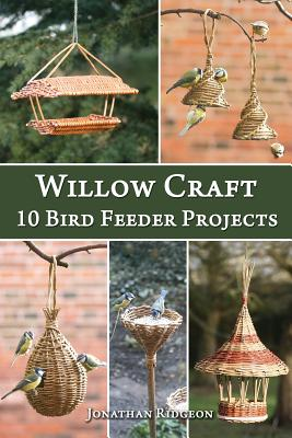 Willow Craft: 10 Bird Feeder Projects Cover Image
