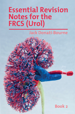 Essential Revision Notes for Frcs (Urol) Book 2: The Essential Revision Book for Candidates Preparing for the Intercollegiate Frcs (Urol) Examination Cover Image