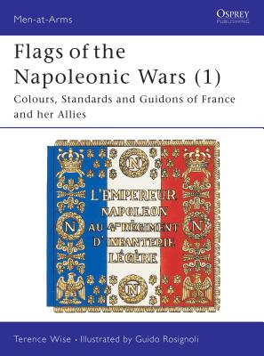 Flags of the Napoleonic Wars (1): Colours, Standards and Guidons of France and Her Allies Cover Image