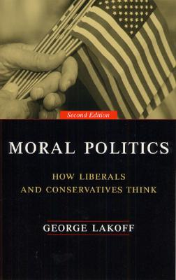 Moral Politics: How Liberals and Conservatives Think, Second Edition Cover Image