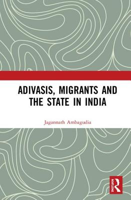 Adivasis, Migrants and the State in India Cover Image
