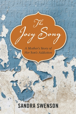 The Joey Song: A Mother's Story of Her Son's Addiction Cover Image
