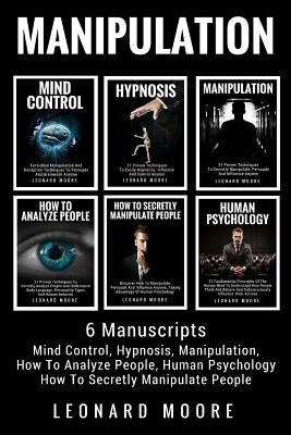 Manipulation: 6 Manuscripts - Mind Control, Hypnosis, Manipulation, How To Analyze People, How To Secretly Manipulate People, Human Cover Image