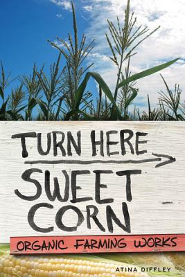 Turn Here Sweet Corn: Organic Farming Works Cover Image