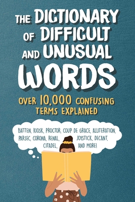 The Dictionary of Difficult and Unusual Words: Over 10,000Confusing Terms Explained Cover Image