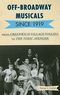 Off-Broadway Musicals Since 1919: From Greenwich Village Follies to the Toxic Avenger Cover Image