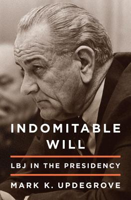 Indomitable Will: LBJ in the Presidency Cover Image