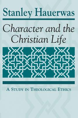 Character and the Christian Life: A Study in Theological Ethics Cover Image