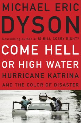Come Hell or High Water: Hurricane Katrina and the Color of Disaster Cover Image