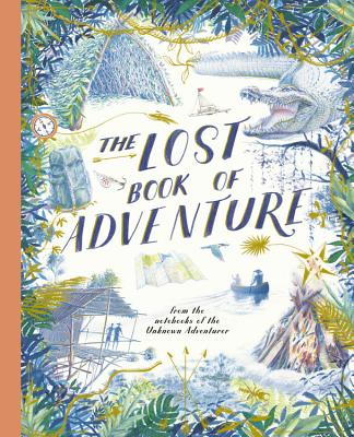The Lost Book of Adventure: from the notebooks of the Unknown Adventurer Cover Image