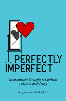 Perfectly Imperfect: Compassionate Strategies to Cultivate a Positive Body Image Cover Image