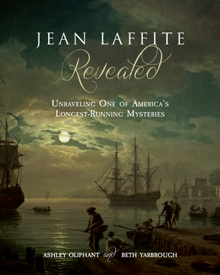 Jean Laffite Revealed: Unraveling One of America's Longest-Running Mysteries Cover Image