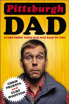 Pittsburgh Dad: Everything Your Dad Has Said to You Cover Image