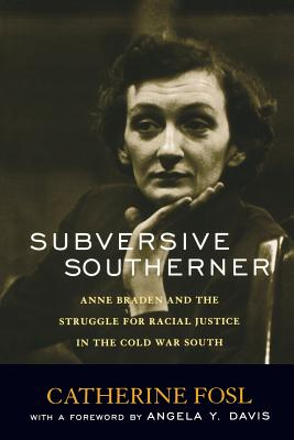 Subversive Southerner: Anne Braden and the Struggle for Racial Justice in the Cold War South (Civil Rights and the Struggle for Black Equality in the Twentieth Century) Cover Image