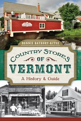 Country Stores of Vermont: A History and Guide (History & Guide (History Press)) Cover Image