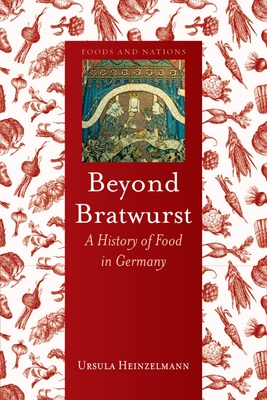 Beyond Bratwurst: A History of Food in Germany (Foods and Nations) Cover Image