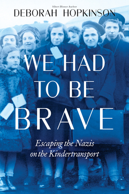 We Had to Be Brave: Escaping the Nazis on the Kindertransport (Scholastic Focus)