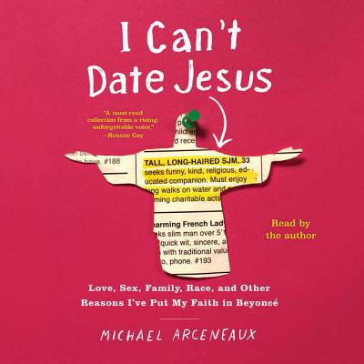 I Can't Date Jesus: Love, Sex, Family, Race, and Other Reasons I've Put My Faith in Beyonce Cover Image