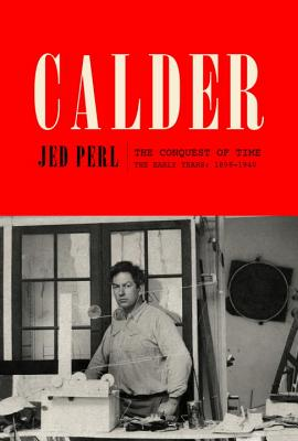 Calder: The Conquest of Time: The Early Years: 1898-1940 Cover Image