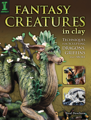 Fantasy Creatures in Clay: Techniques for Sculpting Dragons, Griffins and More Cover Image