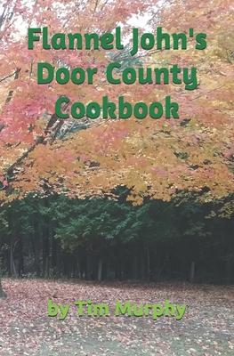 Flannel John's Door County Cookbook: Four Seasons of Wisconsin Food Cover Image