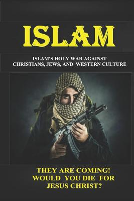 Islam: Islam's Holy War Against Christians, Jews, and Western Culture cover
