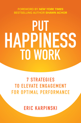 Put Happiness to Work: 7 Strategies to Elevate Engagement for Optimal Performance Cover Image