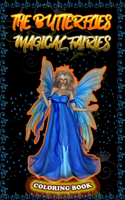 The Butterflies Magical Fairies: Adult coloring book, featuring beautiful, fairies celestial fairies and dreamy flower ! Cover Image