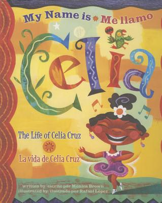 Me Llamo Celia/My Name Is Celia: La Vida de Celia Cruz/The Life Of Celia Cruz Cover Image