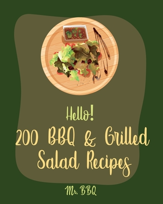 Hello! 200 BBQ & Grilled Salad Recipes: Best BBQ & Grilled Salad Cookbook Ever For Beginners [Healthy Grilling Cookbook, Grilling Vegetables Recipe, H Cover Image