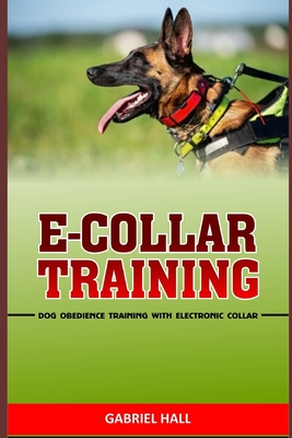 E-Collar Training: Dog Obedience Training With Electronic Collar Cover Image